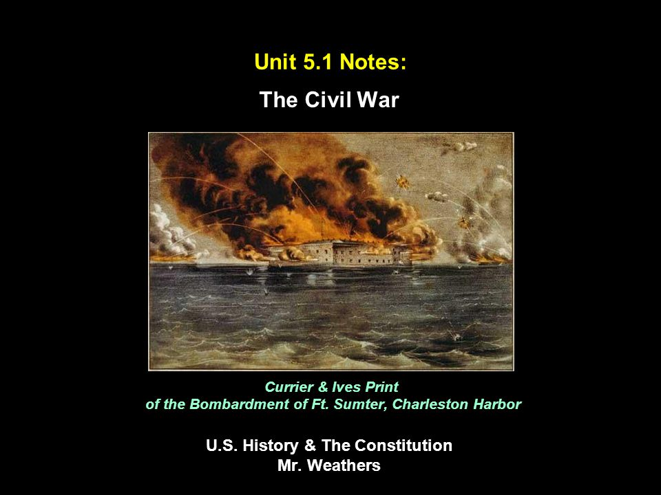 Unit 5.1 Notes: The Civil War Currier & Ives Print of the Bombardment of Ft.