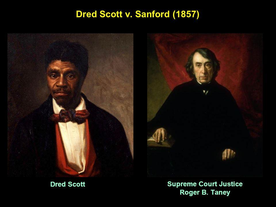 Dred Scott v. Sanford (1857) Supreme Court Justice Roger B. Taney Dred Scott