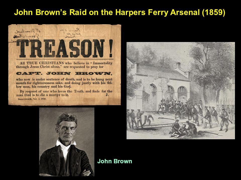 John Brown's Raid on the Harpers Ferry Arsenal (1859) John Brown