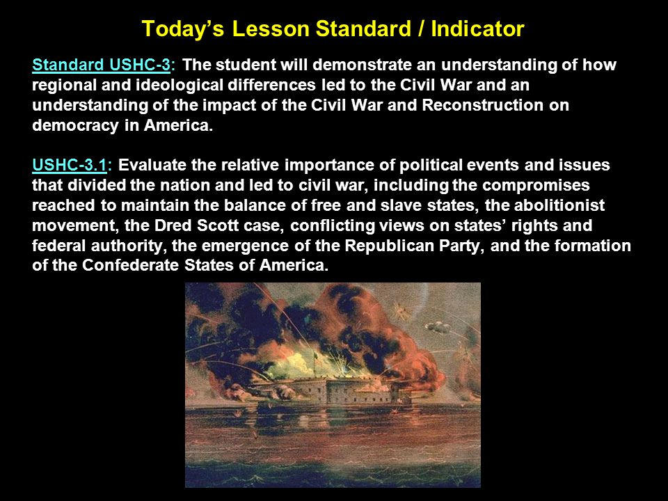 Today's Lesson Standard / Indicator Standard USHC-3: The student will demonstrate an understanding of how regional and ideological differences led to the Civil War and an understanding of the impact of the Civil War and Reconstruction on democracy in America.