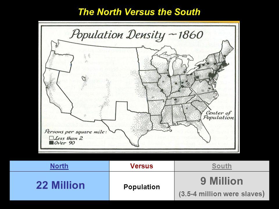 The North Versus the South NorthVersusSouth Population 22 Million 9 Million (3.5-4 million were slaves )
