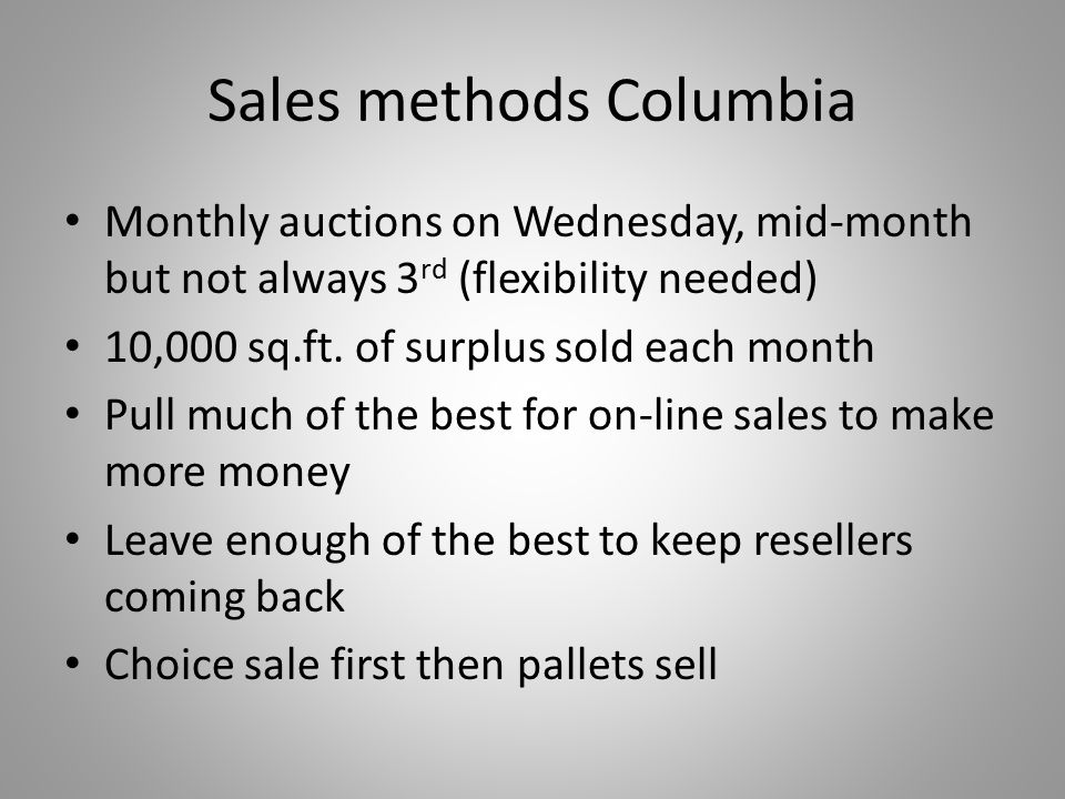 Sales methods Columbia Monthly auctions on Wednesday, mid-month but not always 3 rd (flexibility needed) 10,000 sq.ft.
