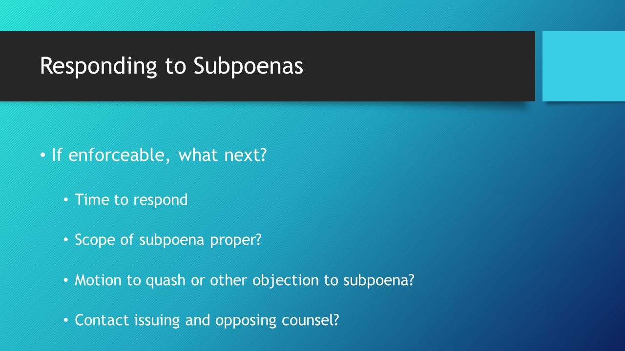 Responding to Subpoenas If enforceable, what next.