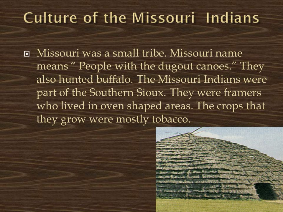  Missouri was a small tribe.
