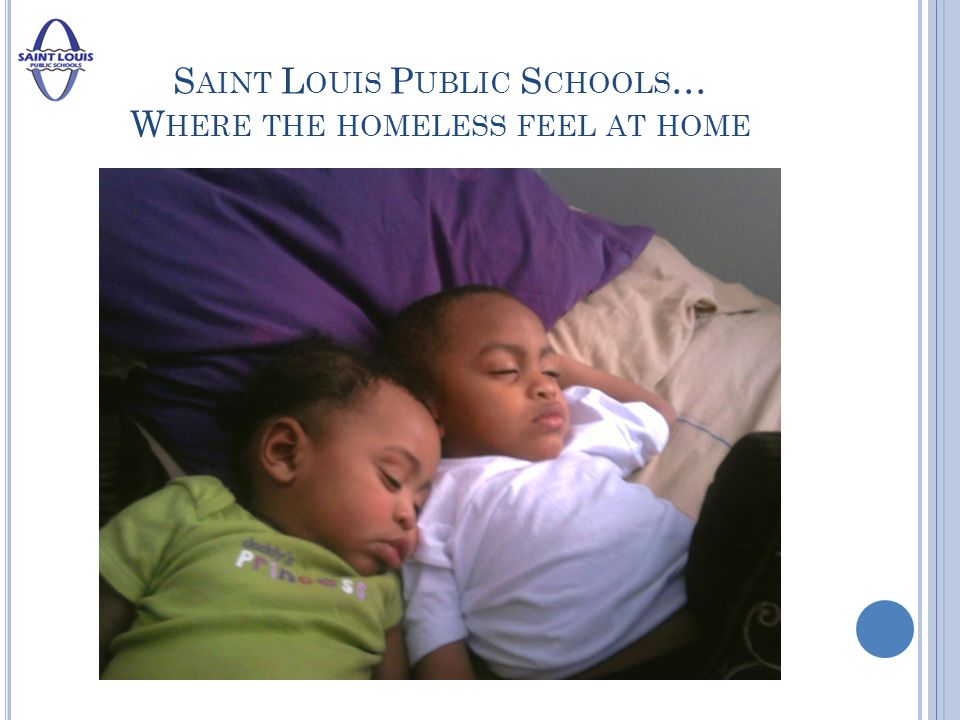 S AINT L OUIS P UBLIC S CHOOLS … W HERE THE HOMELESS FEEL AT HOME