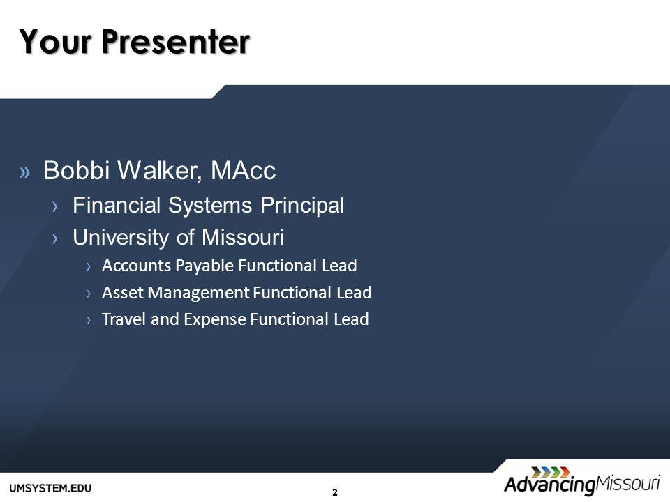 2 Your Presenter » Bobbi Walker, MAcc ›Financial Systems Principal ›University of Missouri ›Accounts Payable Functional Lead ›Asset Management Functio