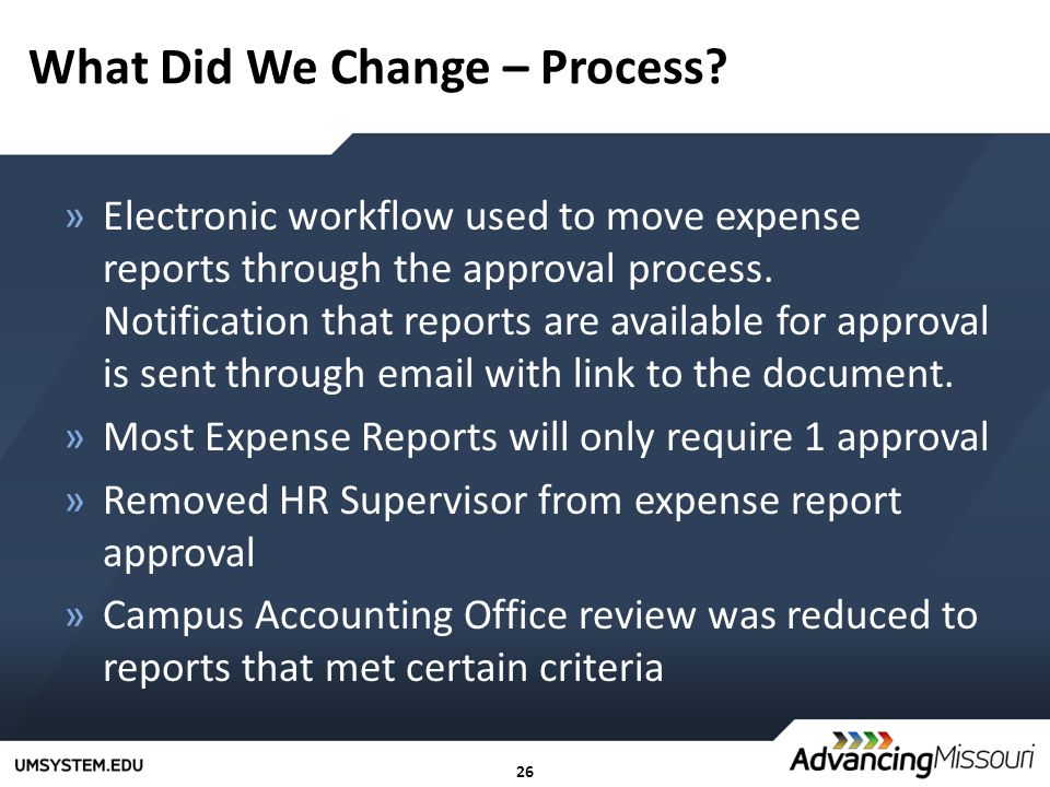 26 What Did We Change – Process? »Electronic workflow used to move expense reports through the approval process. Notification that reports are availab