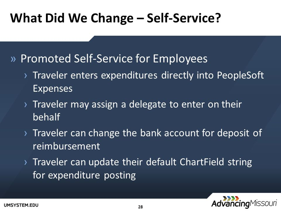 28 What Did We Change – Self-Service? »Promoted Self-Service for Employees › Traveler enters expenditures directly into PeopleSoft Expenses › Traveler