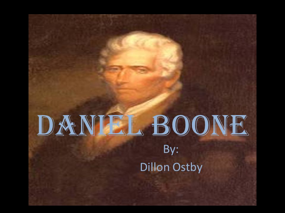 Daniel Boone By: Dillon Ostby