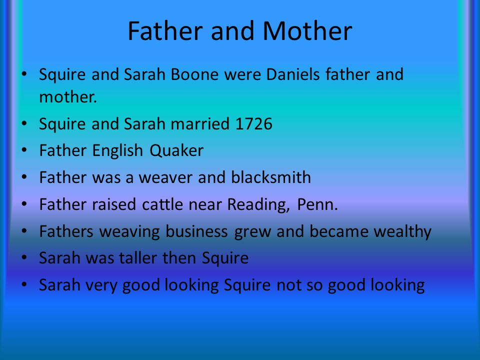 Father and Mother Squire and Sarah Boone were Daniels father and mother.