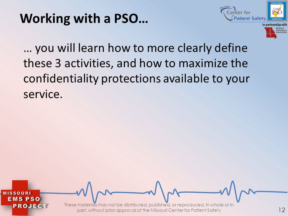12 Working with a PSO… … you will learn how to more clearly define these 3 activities, and how to maximize the confidentiality protections available t