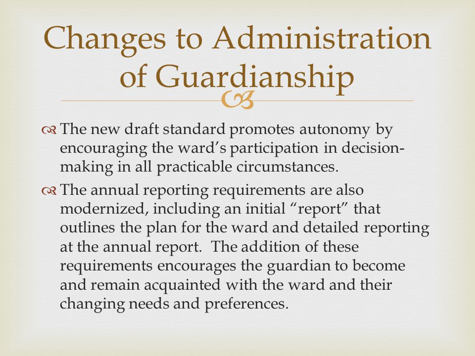   The new draft standard promotes autonomy by encouraging the ward's participation in decision- making in all practicable circumstances.