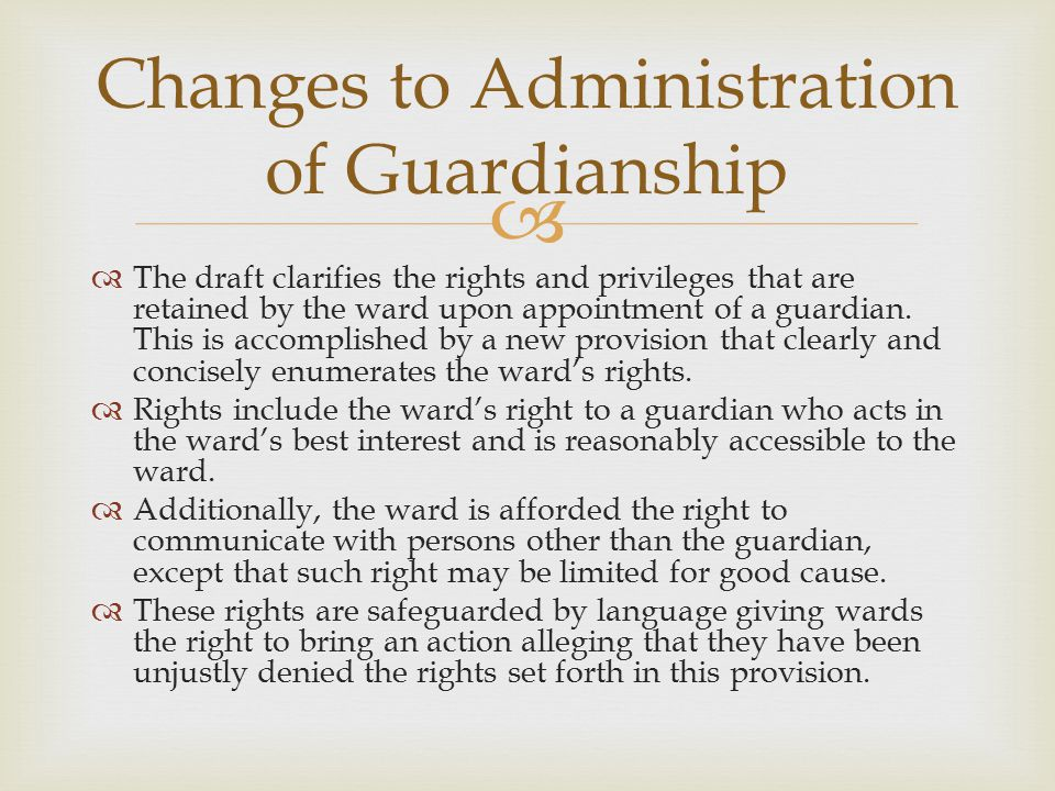   The draft clarifies the rights and privileges that are retained by the ward upon appointment of a guardian.