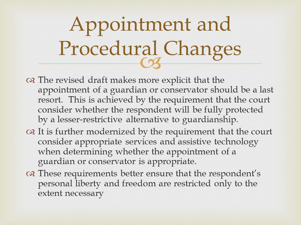   The revised draft makes more explicit that the appointment of a guardian or conservator should be a last resort.