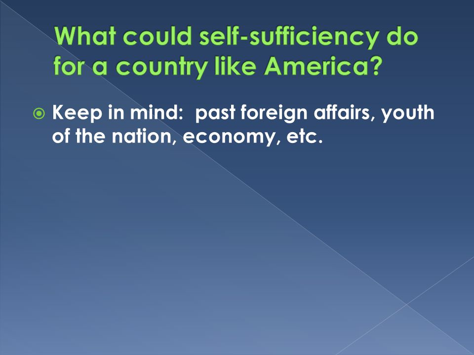  Keep in mind: past foreign affairs, youth of the nation, economy, etc.