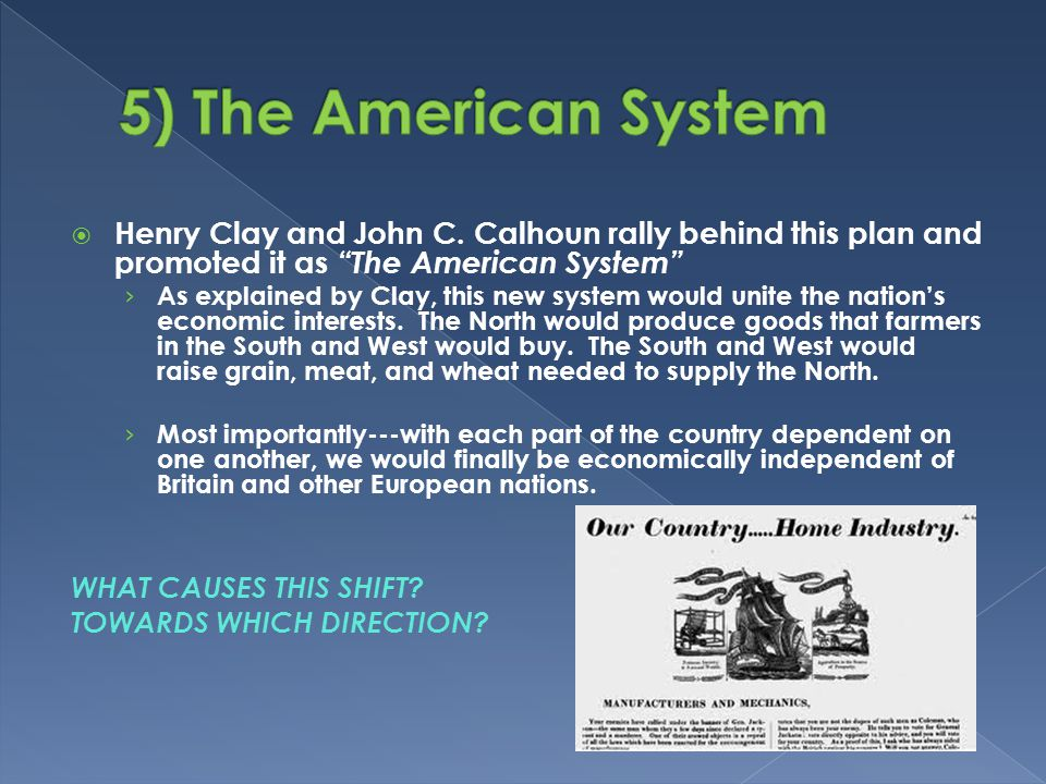 " Henry Clay and John C. Calhoun rally behind this plan and promoted it as ""The American System"" › As explained by Clay, this new system would unite t"