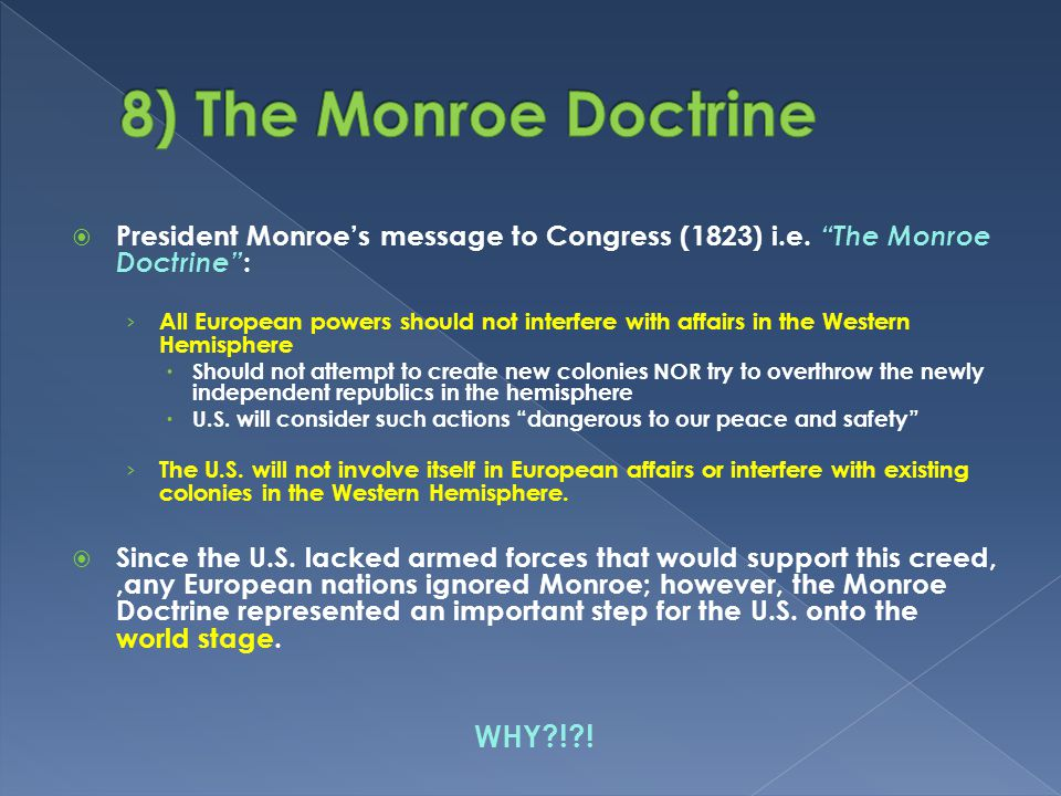 " President Monroe's message to Congress (1823) i.e. ""The Monroe Doctrine"" : › All European powers should not interfere with affairs in the Western He"