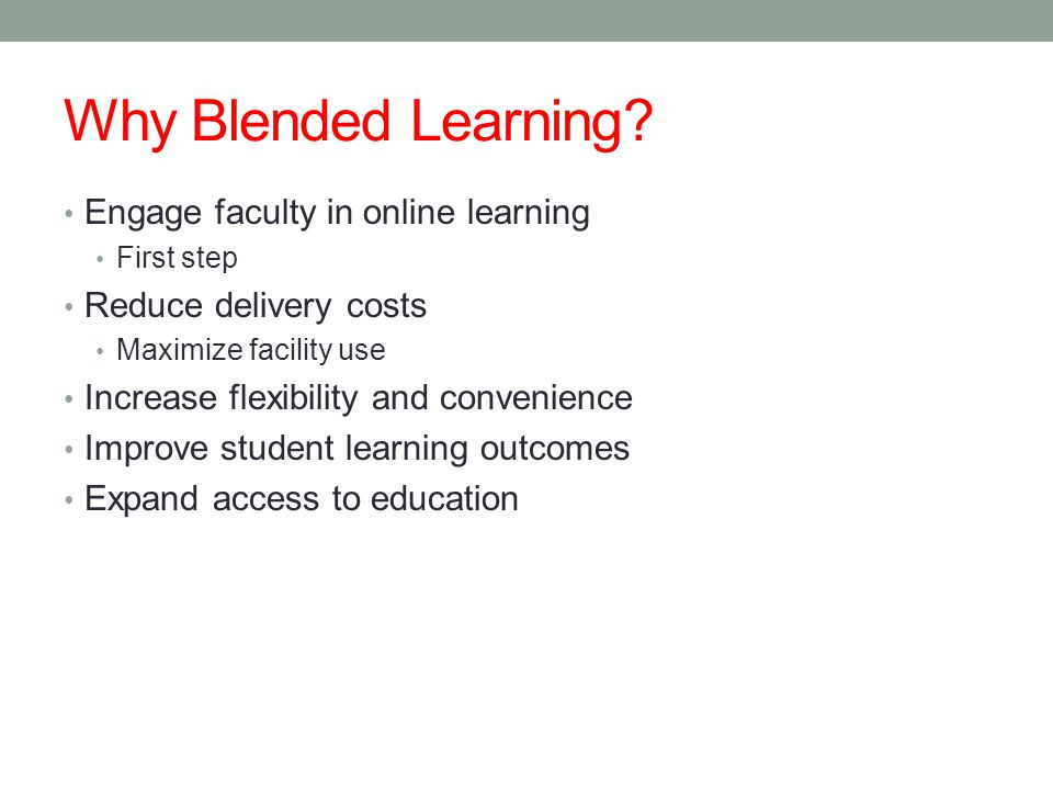 Why Blended Learning? Engage faculty in online learning First step Reduce delivery costs Maximize facility use Increase flexibility and convenience Im