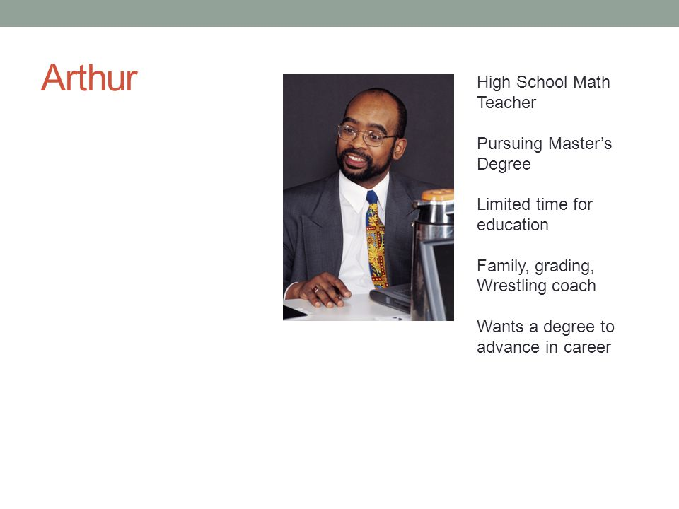 Arthur High School Math Teacher Pursuing Master's Degree Limited time for education Family, grading, Wrestling coach Wants a degree to advance in career