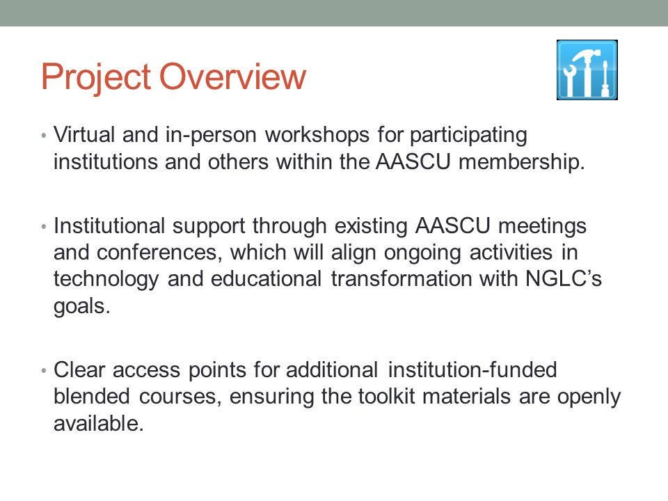 Project Overview Virtual and in-person workshops for participating institutions and others within the AASCU membership. Institutional support through