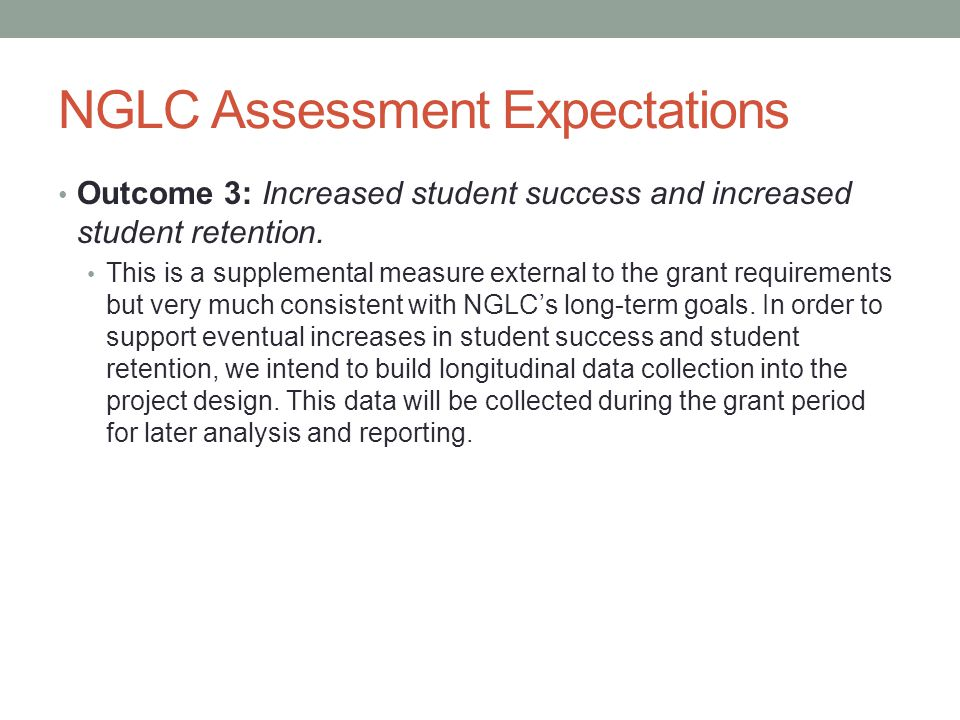 NGLC Assessment Expectations Outcome 3: Increased student success and increased student retention.