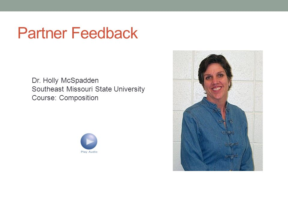 Partner Feedback Dr. Holly McSpadden Southeast Missouri State University Course: Composition