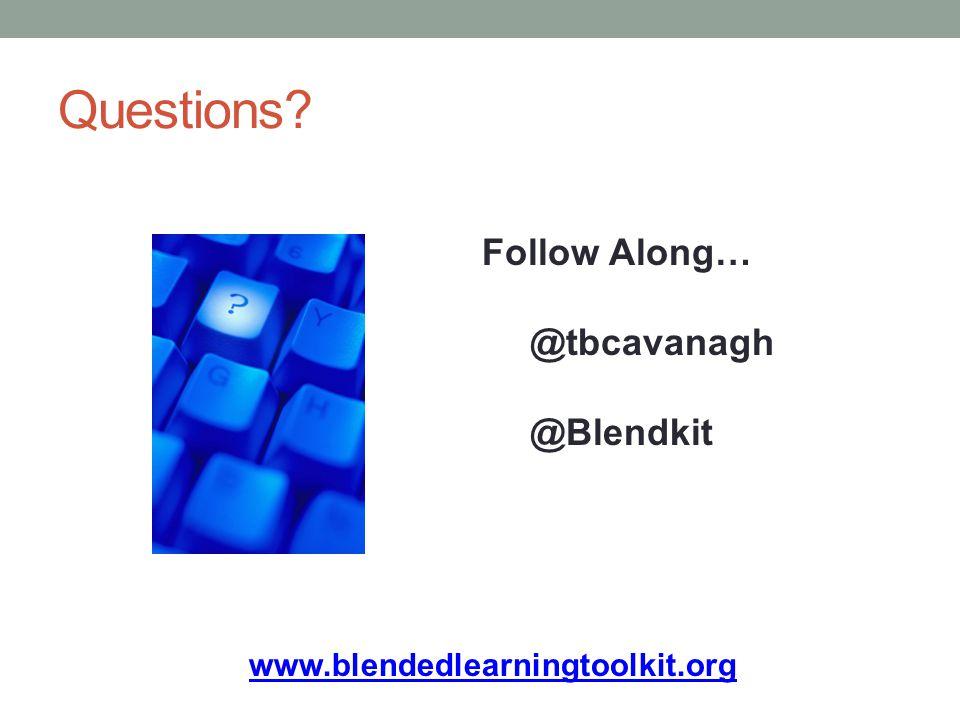 Questions Follow Along… @tbcavanagh @Blendkit www.blendedlearningtoolkit.org