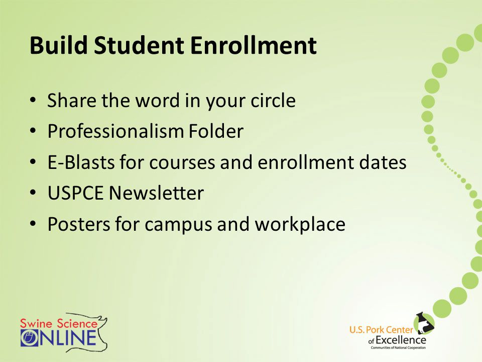 Build Student Enrollment Share the word in your circle Professionalism Folder E-Blasts for courses and enrollment dates USPCE Newsletter Posters for campus and workplace