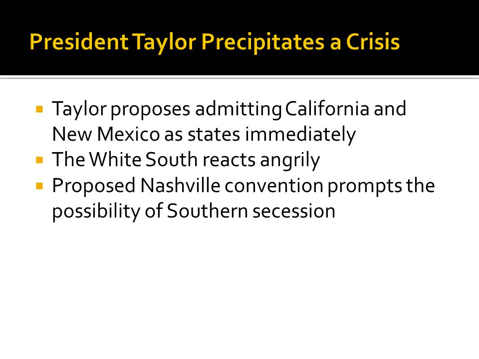  Taylor proposes admitting California and New Mexico as states immediately  The White South reacts angrily  Proposed Nashville convention prompts t