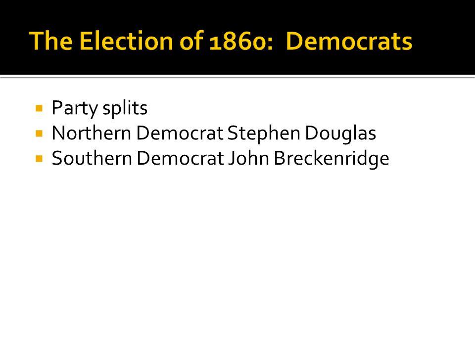  Party splits  Northern Democrat Stephen Douglas  Southern Democrat John Breckenridge