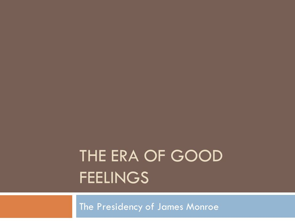 THE ERA OF GOOD FEELINGS The Presidency of James Monroe