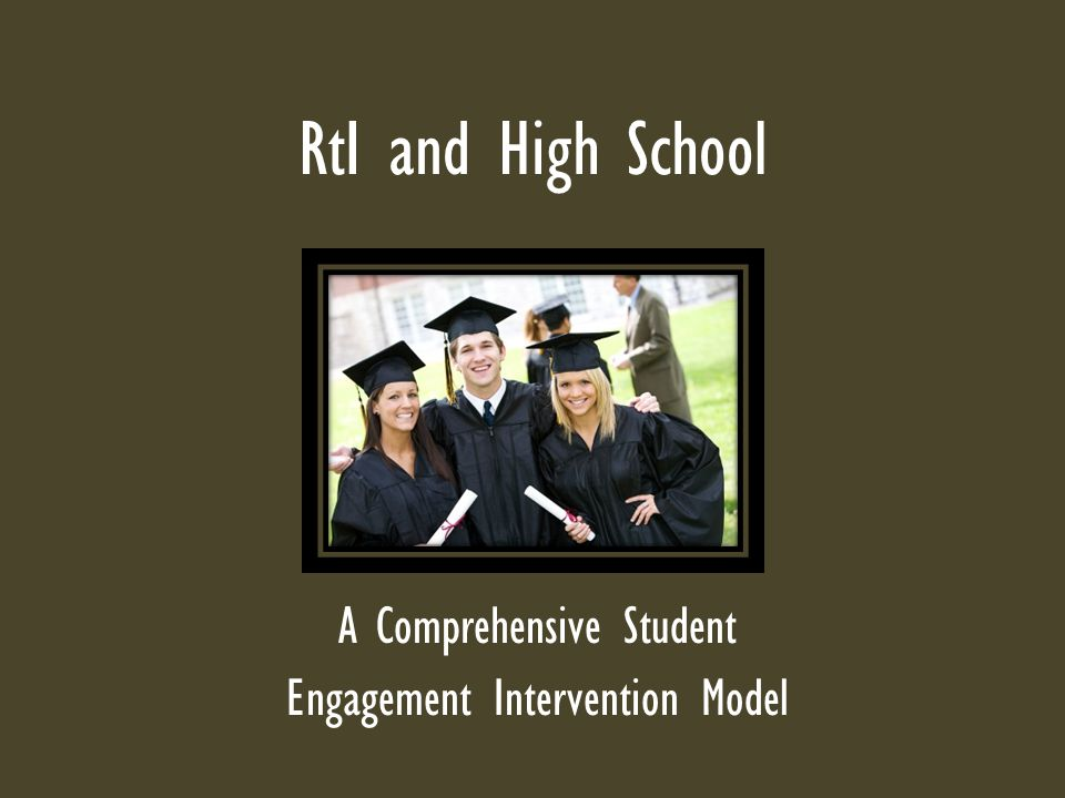 RtI and High School A Comprehensive Student Engagement Intervention Model