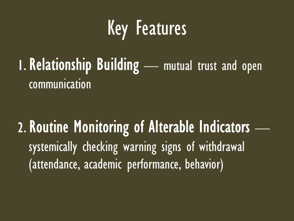 Key Features 1. Relationship Building — mutual trust and open communication 2. Routine Monitoring of Alterable Indicators — systemically checking warn