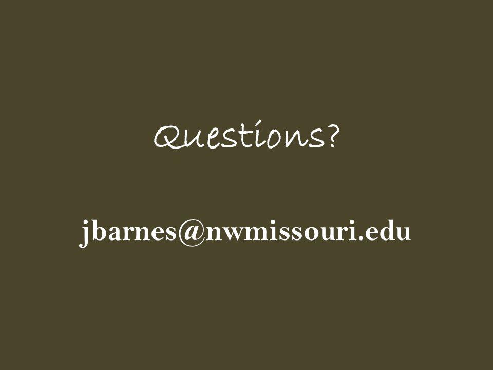 Questions? jbarnes@nwmissouri.edu