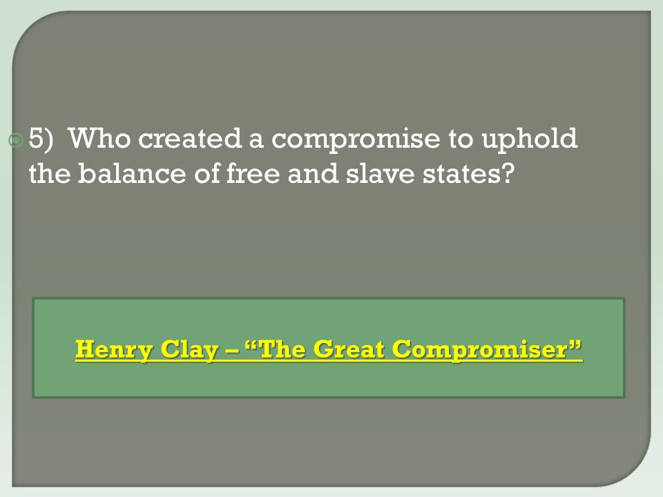  6) What were the THREE parts of the Missouri Compromise.