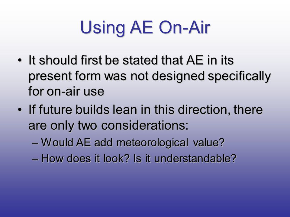 Using AE On-Air It should first be stated that AE in its present form was not designed specifically for on-air useIt should first be stated that AE in