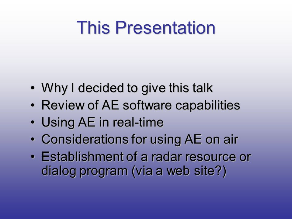 This Presentation Why I decided to give this talkWhy I decided to give this talk Review of AE software capabilitiesReview of AE software capabilities
