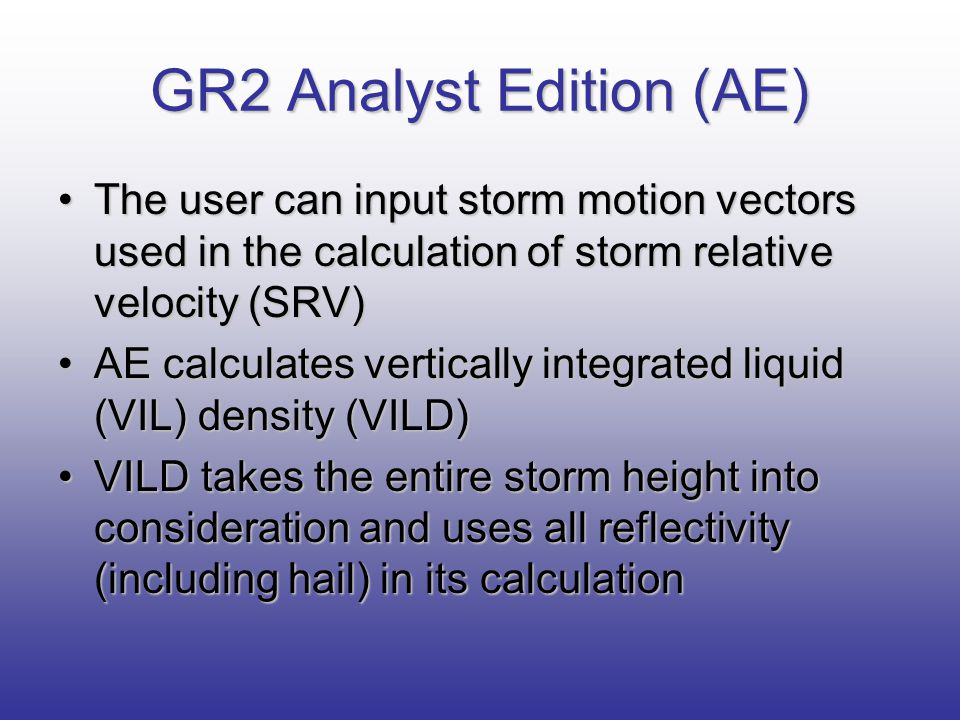 GR2 Analyst Edition (AE) The user can input storm motion vectors used in the calculation of storm relative velocity (SRV)The user can input storm moti