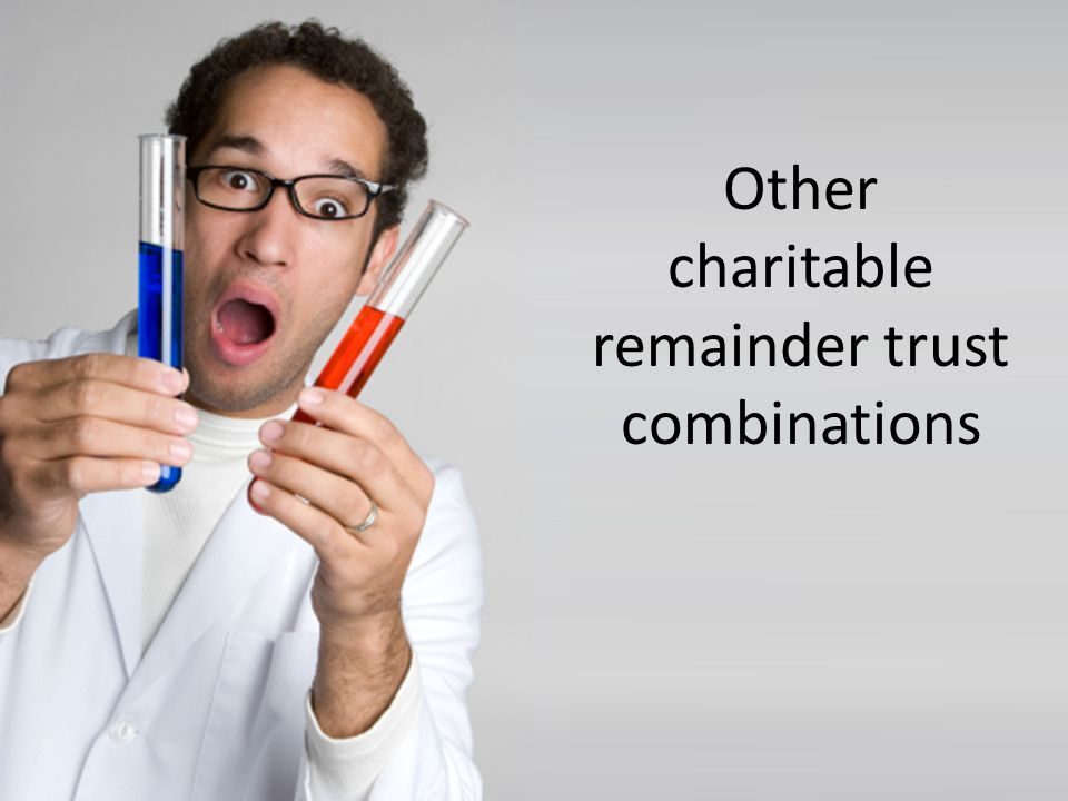 Other charitable remainder trust combinations