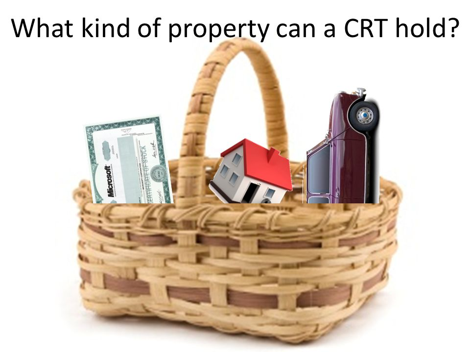 What kind of property can a CRT hold