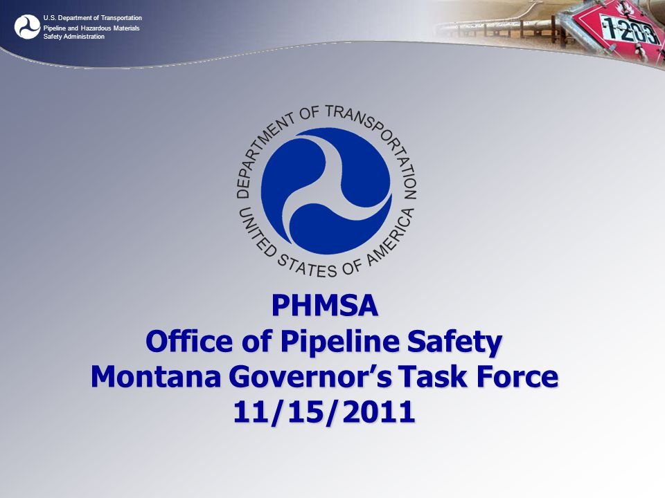 U.S. Department of Transportation Pipeline and Hazardous Materials Safety Administration PHMSA Office of Pipeline Safety Montana Governor's Task Force