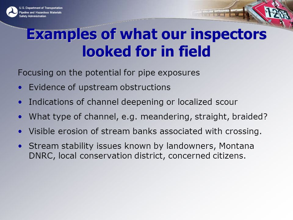 U.S. Department of Transportation Pipeline and Hazardous Materials Safety Administration Examples of what our inspectors looked for in field Focusing