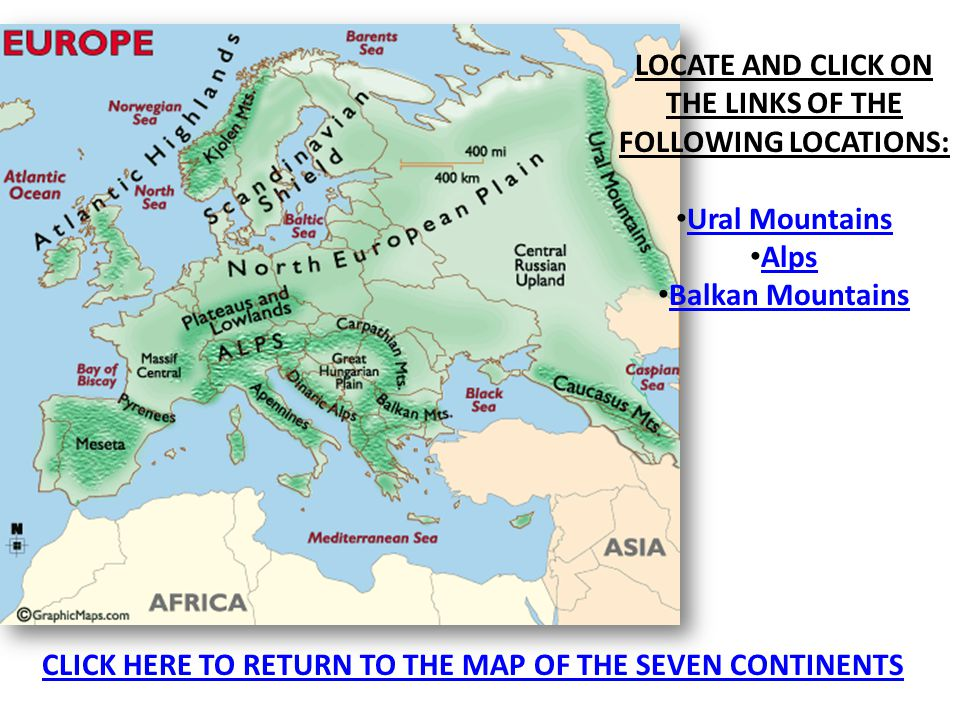LOCATE AND CLICK ON THE LINKS OF THE FOLLOWING LOCATIONS: Ural Mountains Alps Balkan Mountains CLICK HERE TO RETURN TO THE MAP OF THE SEVEN CONTINENTS