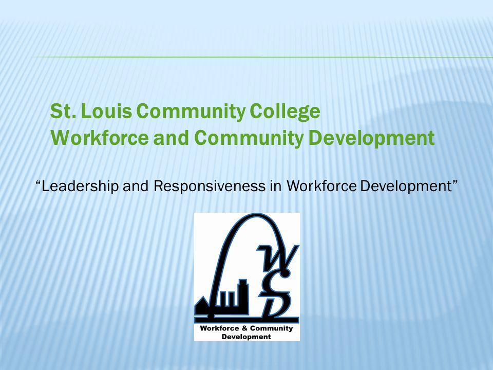 "St. Louis Community College Workforce and Community Development ""Leadership and Responsiveness in Workforce Development"""
