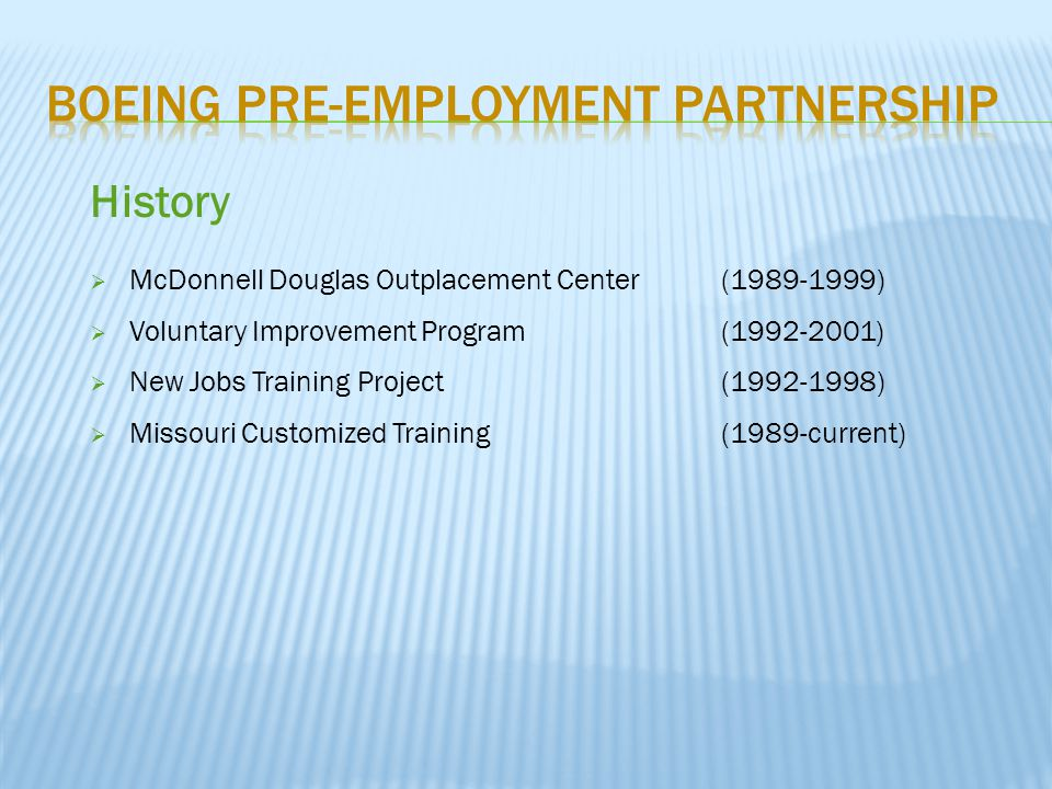History  McDonnell Douglas Outplacement Center (1989-1999)  Voluntary Improvement Program (1992-2001)  New Jobs Training Project (1992-1998)  Miss