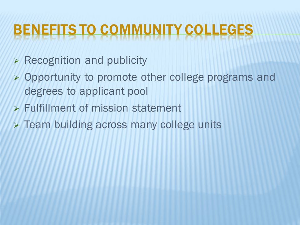  Recognition and publicity  Opportunity to promote other college programs and degrees to applicant pool  Fulfillment of mission statement  Team building across many college units