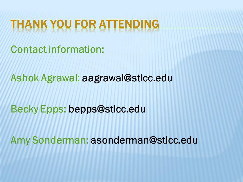 Contact information: Ashok Agrawal: aagrawal@stlcc.edu Becky Epps: bepps@stlcc.edu Amy Sonderman: asonderman@stlcc.edu