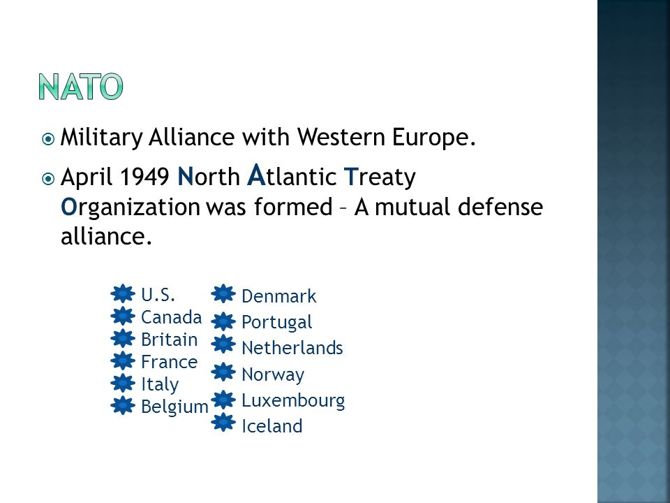  Military Alliance with Western Europe.  April 1949 N orth A tlantic Treaty Organization was formed – A mutual defense alliance. Denmark Portugal Ne