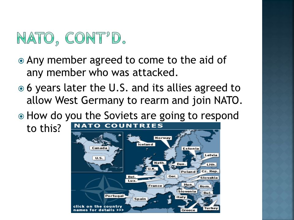  Any member agreed to come to the aid of any member who was attacked.  6 years later the U.S. and its allies agreed to allow West Germany to rearm a