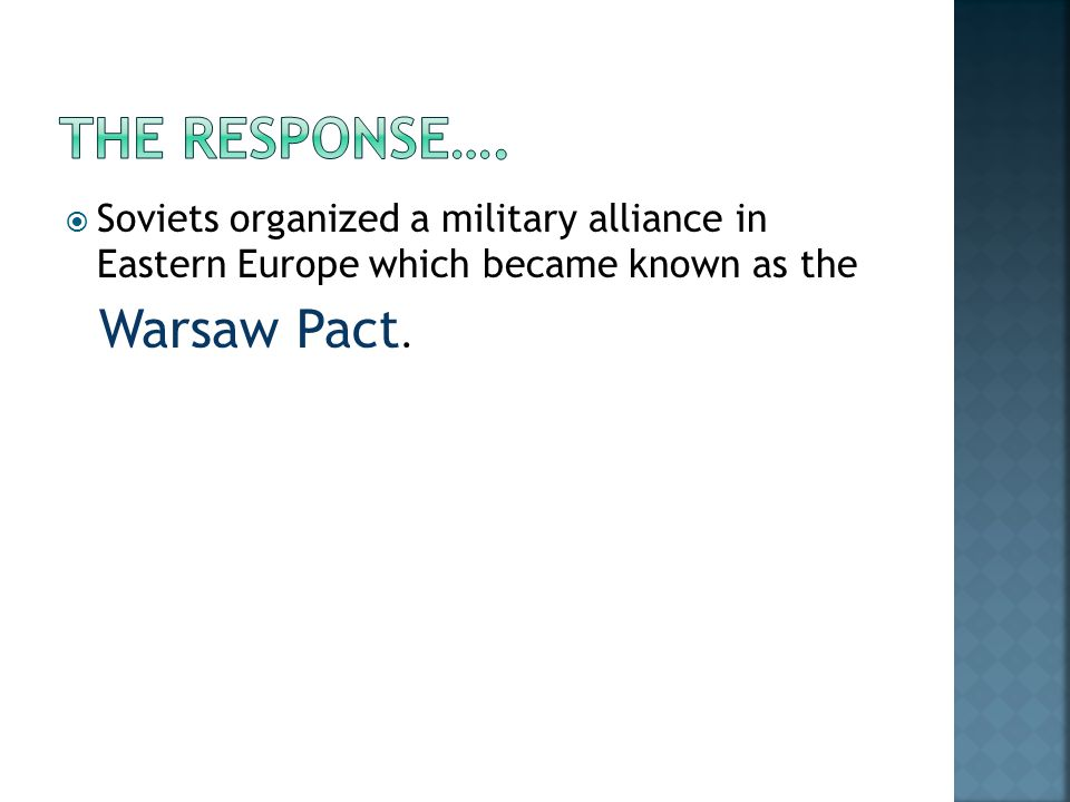  Soviets organized a military alliance in Eastern Europe which became known as the Warsaw Pact.